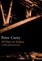 30 Days in Sydney: A Wildly Distorted Account (Peter Carey)