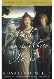 The Maid of the White Hands (Rosalind Miles)