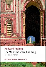 The Man Who Would Be King & Other Stories (Rudyard Kipling)