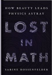 Lost in Math: How Beauty Leads Physics Astray (Sabine Hossenfelder)