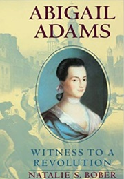 Abigail Adams: Witness to a Revolution (Natalie S. Bober)