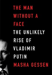 The Man Without a Face: The Unlikely Rise of Vladimir Putin (Masha Gessen)