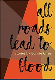 All Roads Lead to Blood (Bonnie Chau)