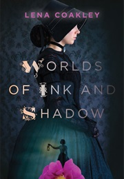 Worlds of Ink and Shadow (Lena Coakley)