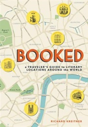 Booked: A Traveler's Guide to Literary Locations Around the World (Richard Kreitner)