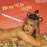 I Want Candy - Bow Wow Wow