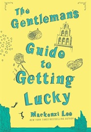 The Gentleman's Guide to Getting Lucky (Mackenzie Lee)