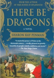 Here Be Dragons (Sharon Kay Penman)