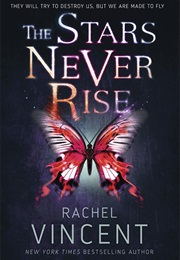 The Stars Never Rise (Rachel Vincent)