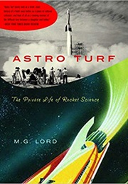 Astro Turf: The Private Life of Rocket Science (M.G. Lord)