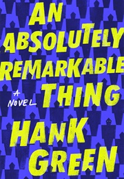 An Absolutely Remarkable Thing (Hank Green)