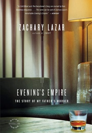 Evening's Empire: The Story of My Father's Murder (Zachary Lazar)