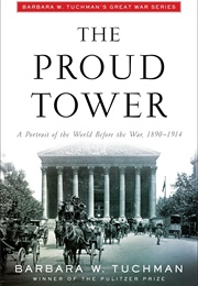 The Proud Tower: A Portrait of the World Before the War 1890-1914 (Barbara W. Tuchman)