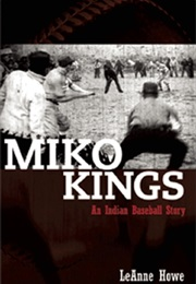Miko Kings: An Indian Baseball Story (Leanne Howe)