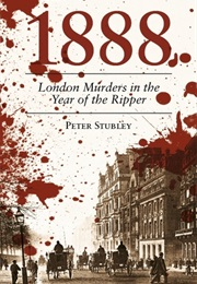 1888: London Murders in the Year of the Ripper (Peter Stubley)
