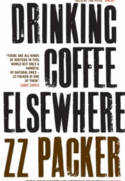 Drinking Coffee Elsewhere (ZZ Packer)