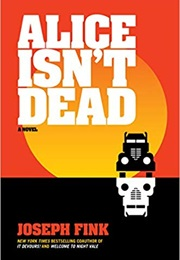 Alice Isn't Dead: A Novel (Joseph Fink)