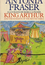 King Arthur and the Knights of the Round Table (Antonia Fraser)