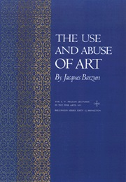 The Use and Abuse of Art (Jacques Barzun)