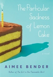 The Particular Sadness of Lemon Cake (Aimee Bender)