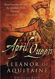 April Queen: Eleanor of Aquitaine (Douglas Boyd)