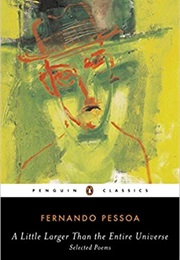 A Little Larger Than the Entire Universe (Fernando Pessoa)