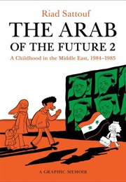 The Arab of the Future 2: A Childhood in the Middle East, 1984-1985: A Graphic Memoir (Riad Sattouf)