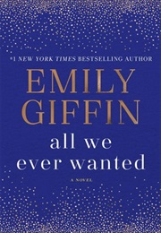 All We Ever Wanted (Emily Giffin)