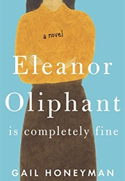 Eleanor Oliphant Is Completely Fine (Gail Honeyman)