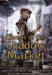 Ghosts of the Shadow Market (Cassandra Clare)