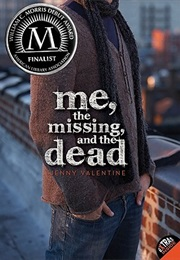 Me, the Missing, and the Dead (Jenny Valentine)