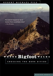 Where Bigfoot Walks: Crossing the Dark Divide (Robert Michael Pyle)