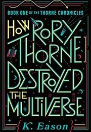 How Rory Thorne Destroyed the Multiverse (K. Eason)