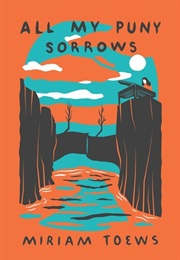 All My Puny Sorrows (Miriam Toews)