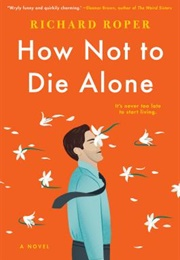 How Not to Die Alone (Richard Roper)