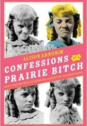 Confessions of a Prairie Bitch (Alison Angrim)