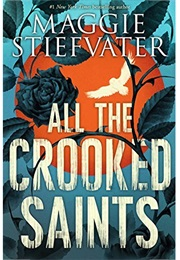 All the Crooked Saints (Maggie Stiefvater)