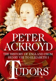 Tudors: The History of England From Henry VIII to Elizabeth I (Peter Ackroyd)
