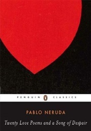 Twenty Love Poems and a Song of Despair (Pablo Neruda)