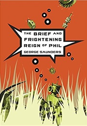 The Brief and Frightening Reign of Phil (George Saunders)
