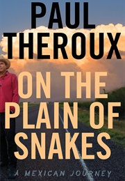 On the Plain of Snakes: A Mexican Journey (Paul Theroux)
