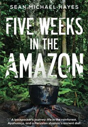 Five Weeks in the Amazon (Sean Michael Hayes)