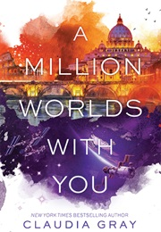 A Million Worlds With You (Claudia Grey)