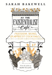 At the Existentialist Cafe (Sarah Bakewell)