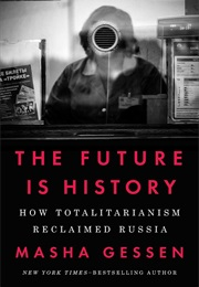 The Future Is History: How Totalitarianism Reclaimed Russia (Masha Gessen)