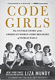 Code Girls: The Untold Story of the American Women Code Breakers of World War I (Liza Mundy)