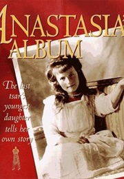 Anastasia's Album: The Last Tsar's Youngest Daughter Tells Her Own Story (Hugh Brewster)