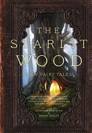 Starlit Wood: New Fairy Tales (Eds. Dominik Parisien and Navah Wolfe (Saga Press))