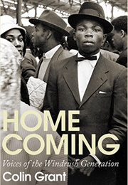 Homecoming: Voices of the Windrush Generation (Colin Grant)