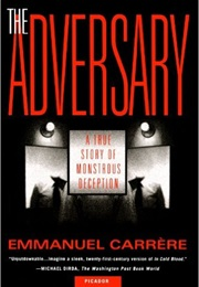 The Adversary: A True Story of Monstrous Deception (Emmanuel Carrère)